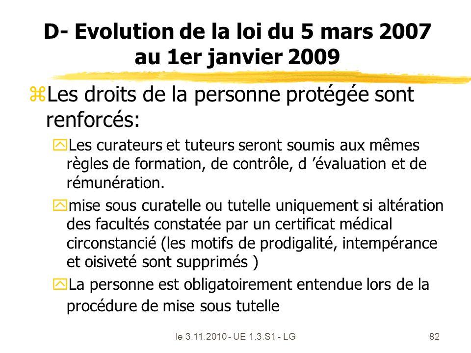 le 3.11.2010 - UE 1.3.S1 - LG82 D- Evolution de la loi du 5 mars 2007 au 1er janvier 2009 zLes droits de la personne protégée sont renforcés: yLes cur