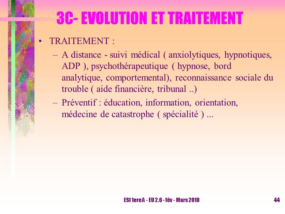 ESI 1ere A - EU 2.6 - fév - Mars 201044 3C- EVOLUTION ET TRAITEMENT TRAITEMENT : –A distance - suivi médical ( anxiolytiques, hypnotiques, ADP ), psyc