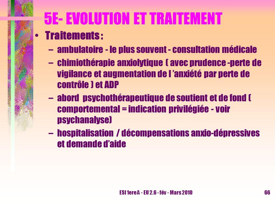 ESI 1ere A - EU 2.6 - fév - Mars 201066 5E- EVOLUTION ET TRAITEMENT Traitements : –ambulatoire - le plus souvent - consultation médicale –chimiothérap