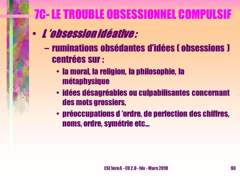 ESI 1ere A - EU 2.6 - fév - Mars 201093 7C- LE TROUBLE OBSESSIONNEL COMPULSIF L obsession idéative : –ruminations obsédantes didées ( obsessions ) cen