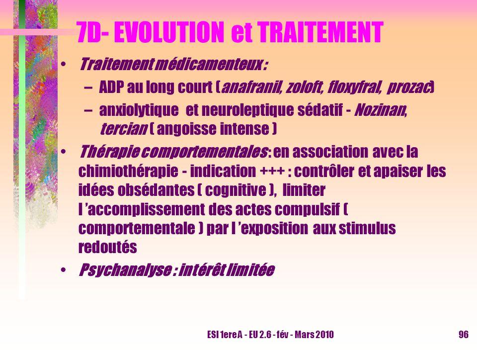 ESI 1ere A - EU 2.6 - fév - Mars 201096 7D- EVOLUTION et TRAITEMENT Traitement médicamenteux : –ADP au long court (anafranil, zoloft, floxyfral, proza