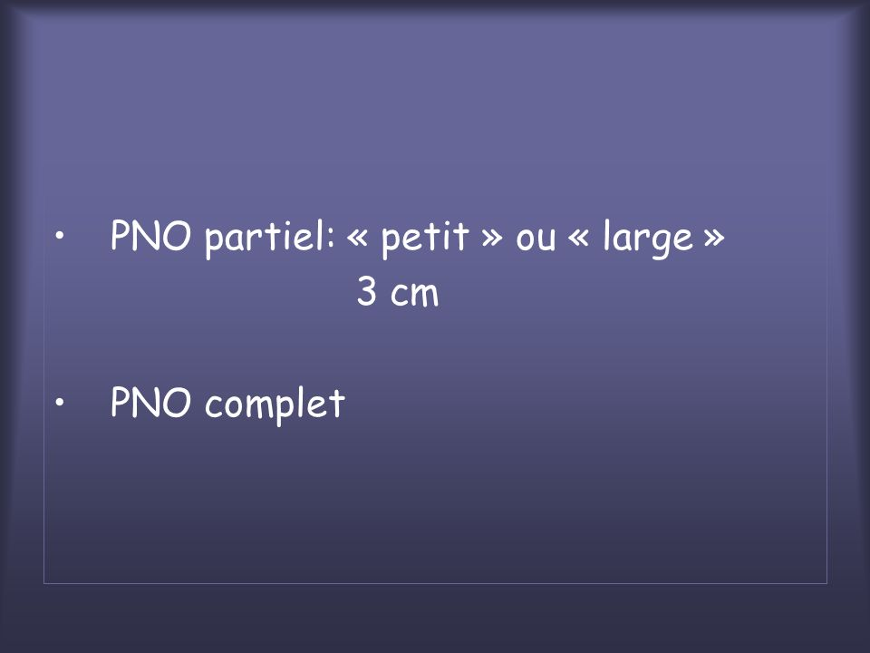 PNO partiel: « petit » ou « large » 3 cm PNO complet
