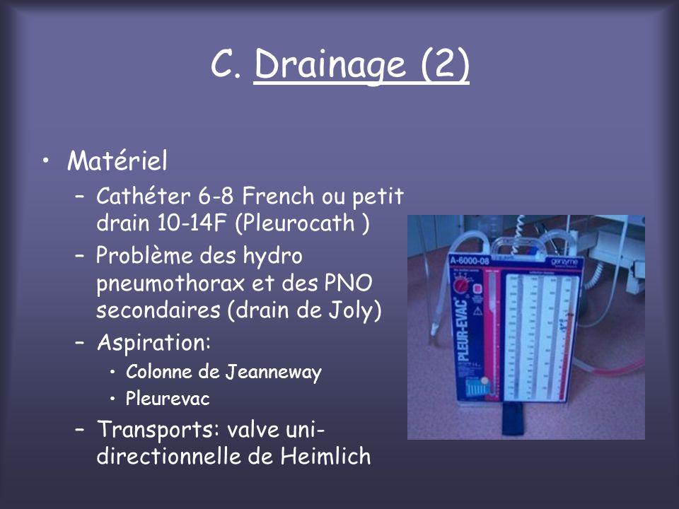 C. Drainage (2) Matériel –Cathéter 6-8 French ou petit drain 10-14F (Pleurocath ) –Problème des hydro pneumothorax et des PNO secondaires (drain de Jo
