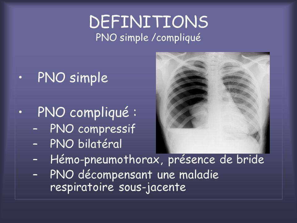 DEFINITIONS PNO simple /compliqué PNO simple PNO compliqué : –PNO compressif –PNO bilatéral –Hémo-pneumothorax, présence de bride –PNO décompensant un