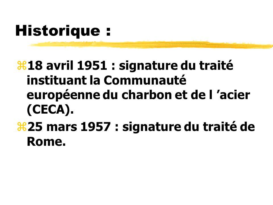 Historique : z18 avril 1951 : signature du traité instituant la Communauté européenne du charbon et de l acier (CECA). z25 mars 1957 : signature du tr