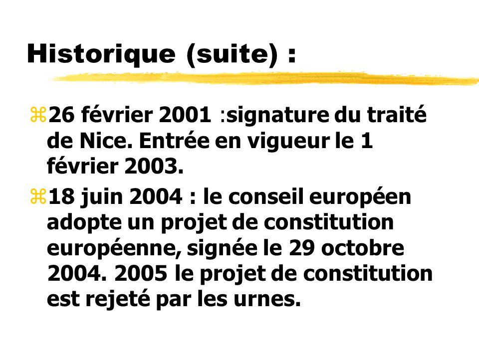Historique (suite) : z26 février 2001 :signature du traité de Nice. Entrée en vigueur le 1 février 2003. z18 juin 2004 : le conseil européen adopte un