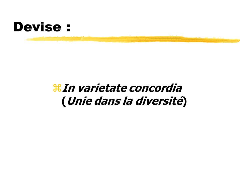 Devise : zIn varietate concordia (Unie dans la diversité)