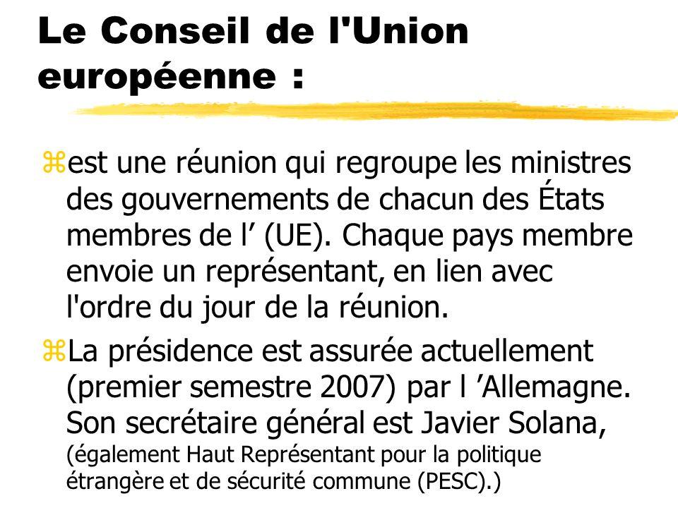 Le Conseil de l'Union européenne : zest une réunion qui regroupe les ministres des gouvernements de chacun des États membres de l (UE). Chaque pays me