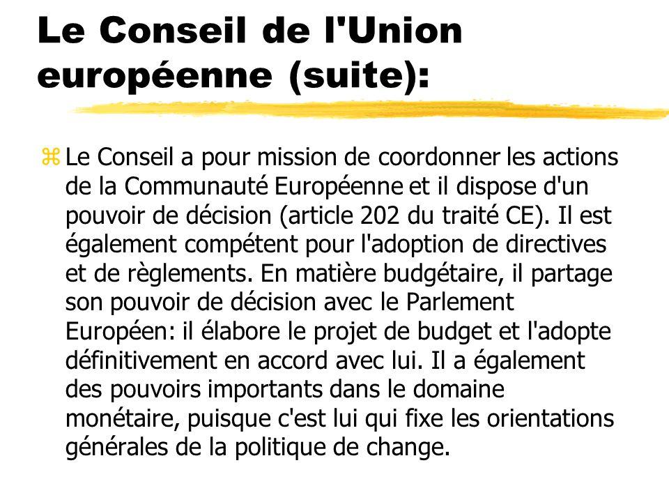 Le Conseil de l'Union européenne (suite): zLe Conseil a pour mission de coordonner les actions de la Communauté Européenne et il dispose d'un pouvoir