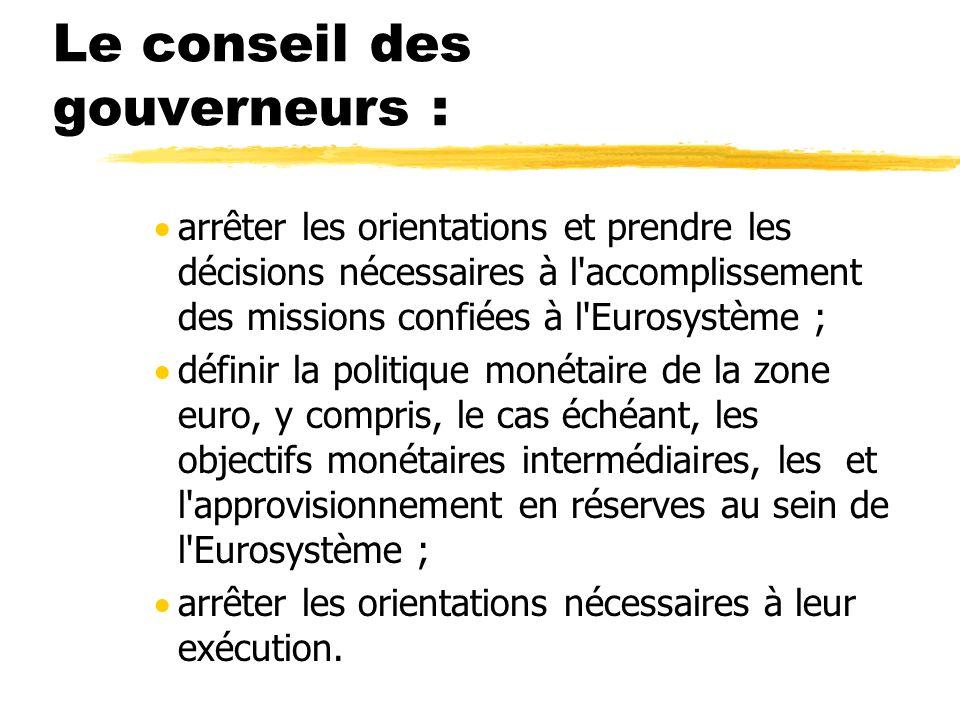 Le conseil des gouverneurs : arrêter les orientations et prendre les décisions nécessaires à l'accomplissement des missions confiées à l'Eurosystème ;