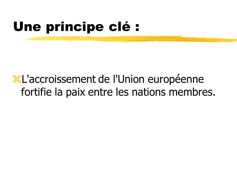 Une principe clé : zL'accroissement de l'Union européenne fortifie la paix entre les nations membres.
