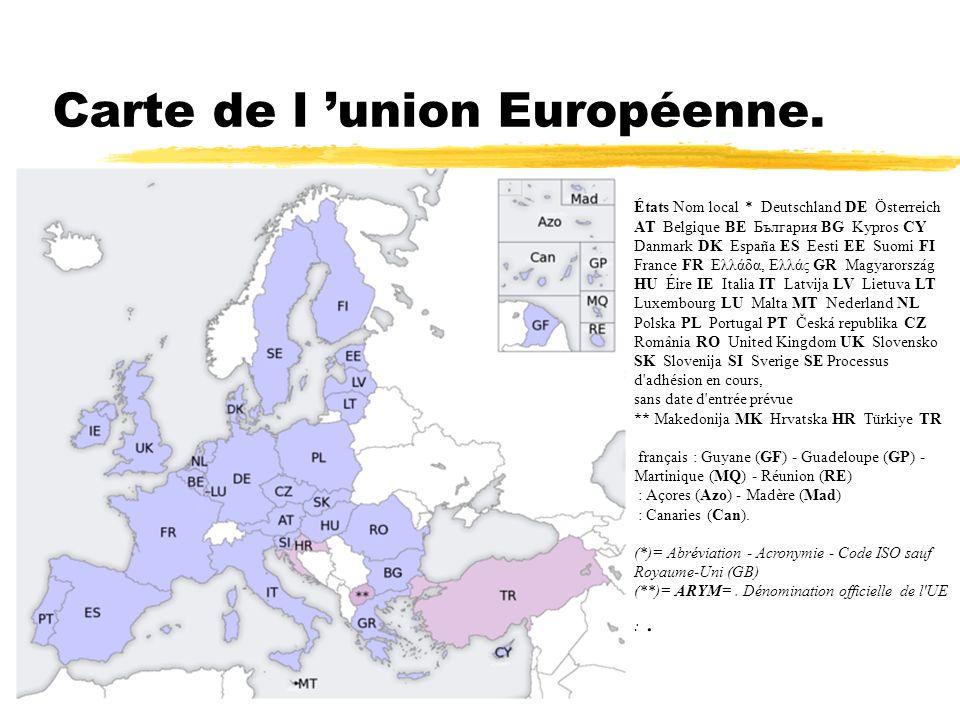 Carte de l union Européenne. États Nom local * Deutschland DE Österreich AT Belgique BE България BG Kypros CY Danmark DK España ES Eesti EE Suomi FI F