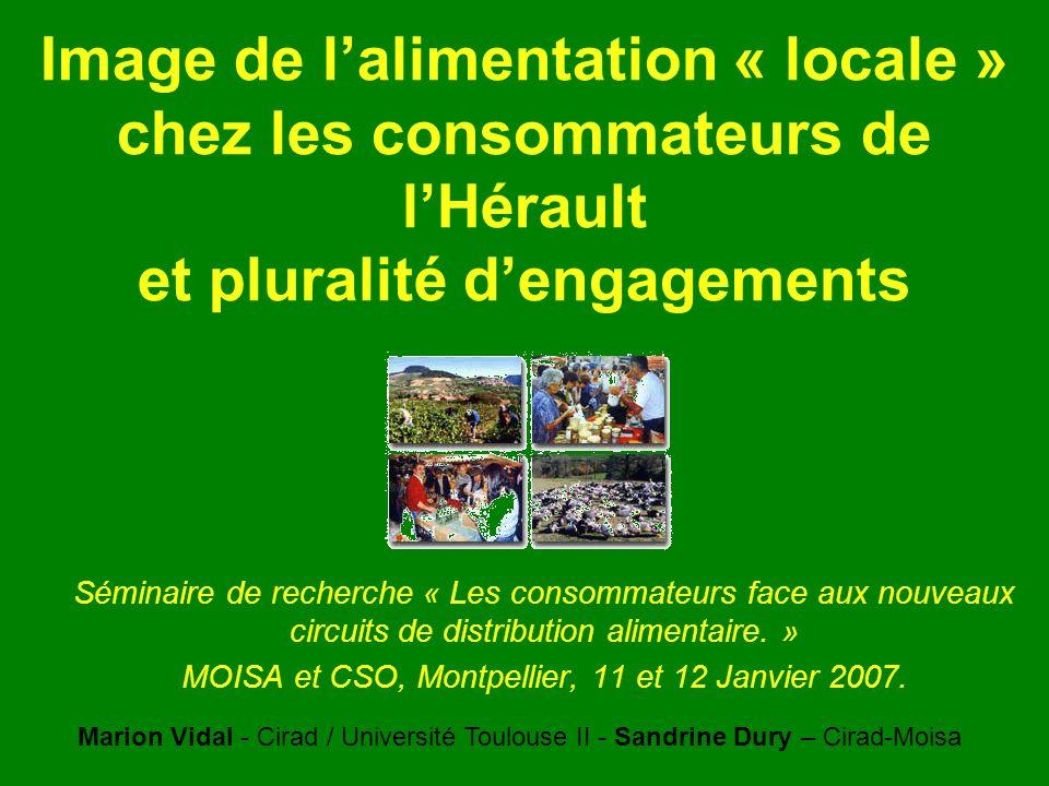 Image de lalimentation « locale » chez les consommateurs de lHérault et pluralité dengagements Séminaire de recherche « Les consommateurs face aux nouveaux circuits de distribution alimentaire.