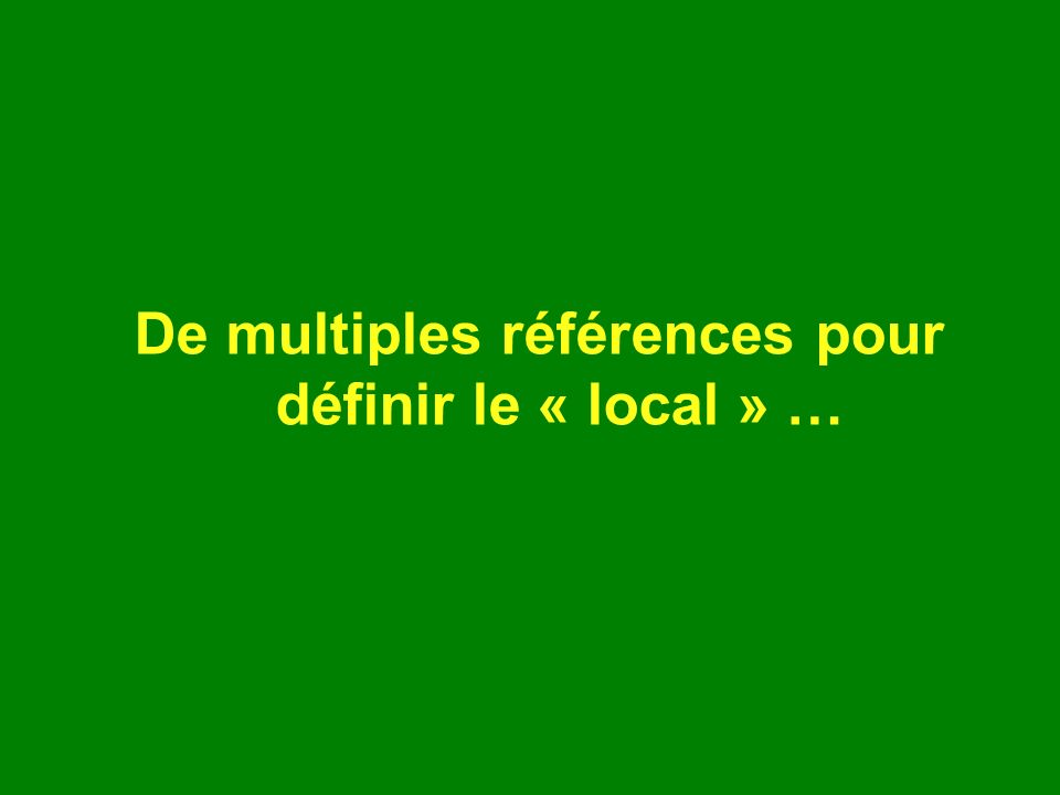 De multiples références pour définir le « local » …