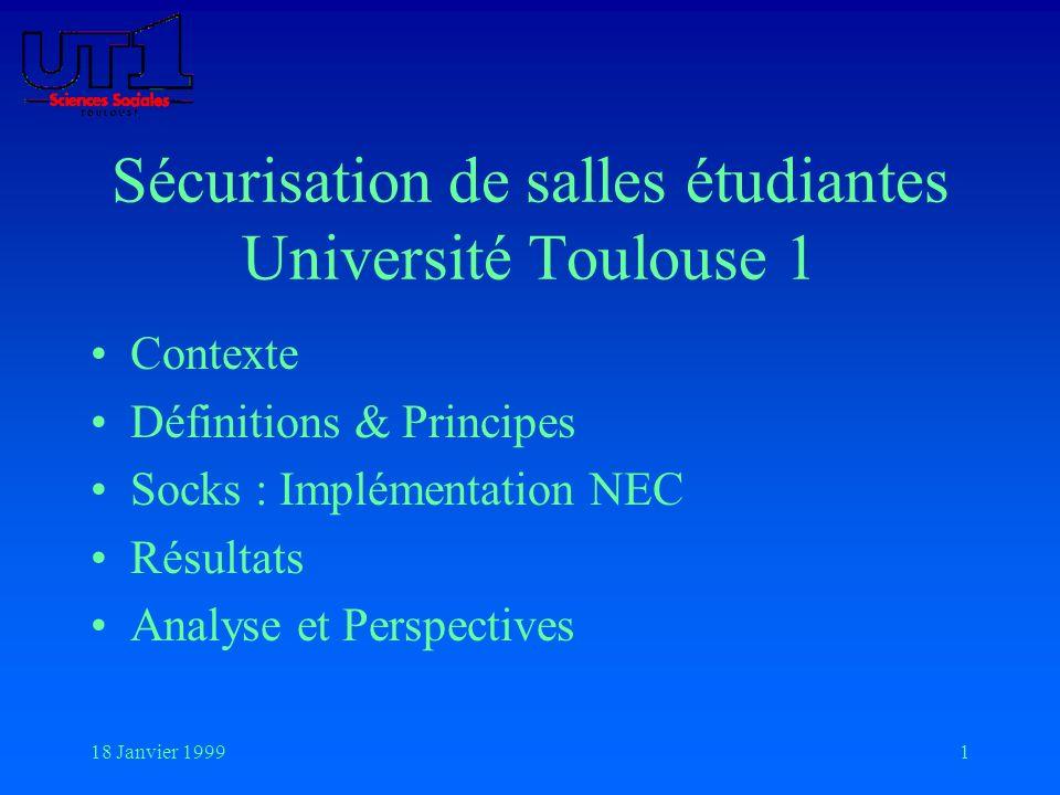 18 Janvier 19991 Sécurisation de salles étudiantes Université Toulouse 1 Contexte Définitions & Principes Socks : Implémentation NEC Résultats Analyse