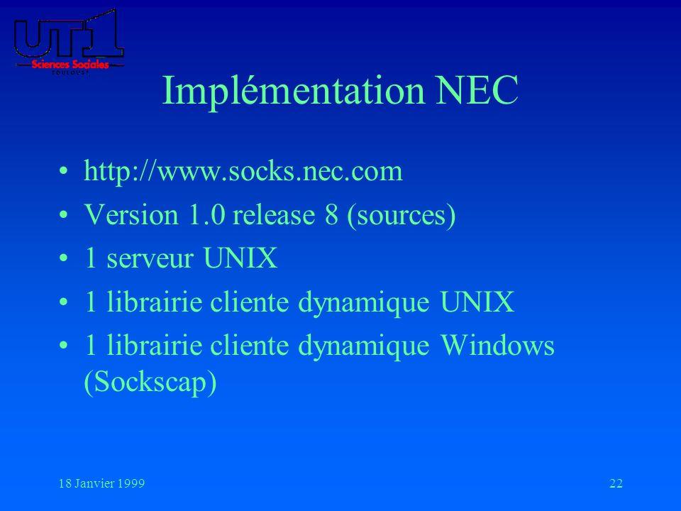 18 Janvier 199922 Implémentation NEC http://www.socks.nec.com Version 1.0 release 8 (sources) 1 serveur UNIX 1 librairie cliente dynamique UNIX 1 libr