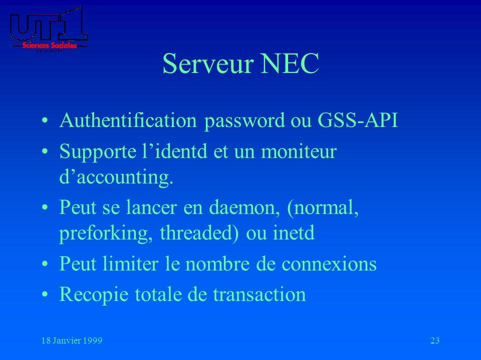 18 Janvier 199923 Serveur NEC Authentification password ou GSS-API Supporte lidentd et un moniteur daccounting. Peut se lancer en daemon, (normal, pre