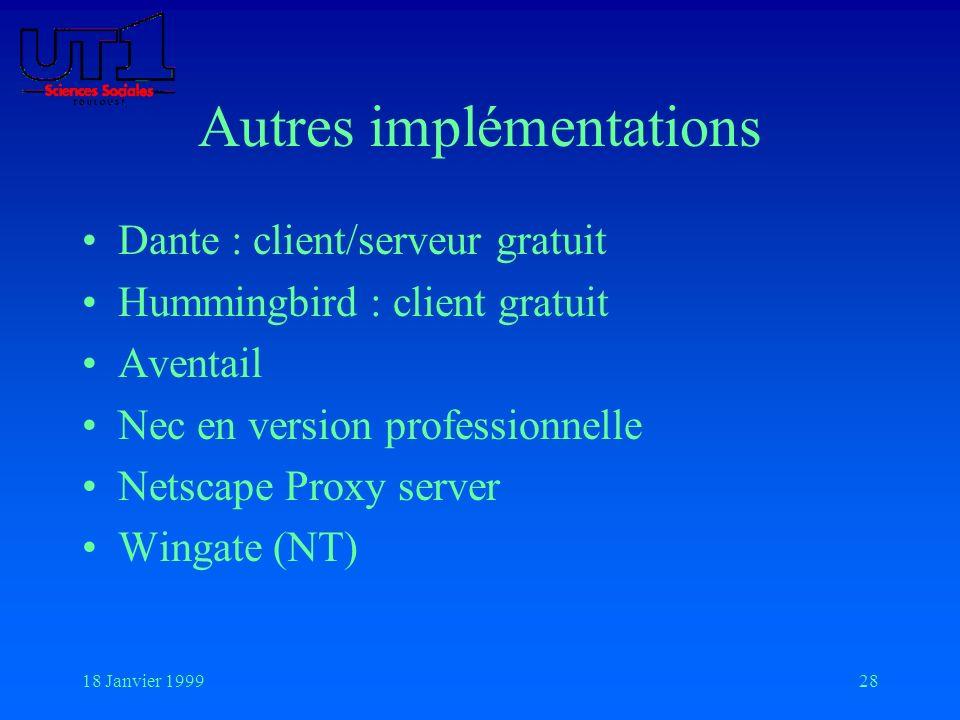 18 Janvier 199928 Autres implémentations Dante : client/serveur gratuit Hummingbird : client gratuit Aventail Nec en version professionnelle Netscape