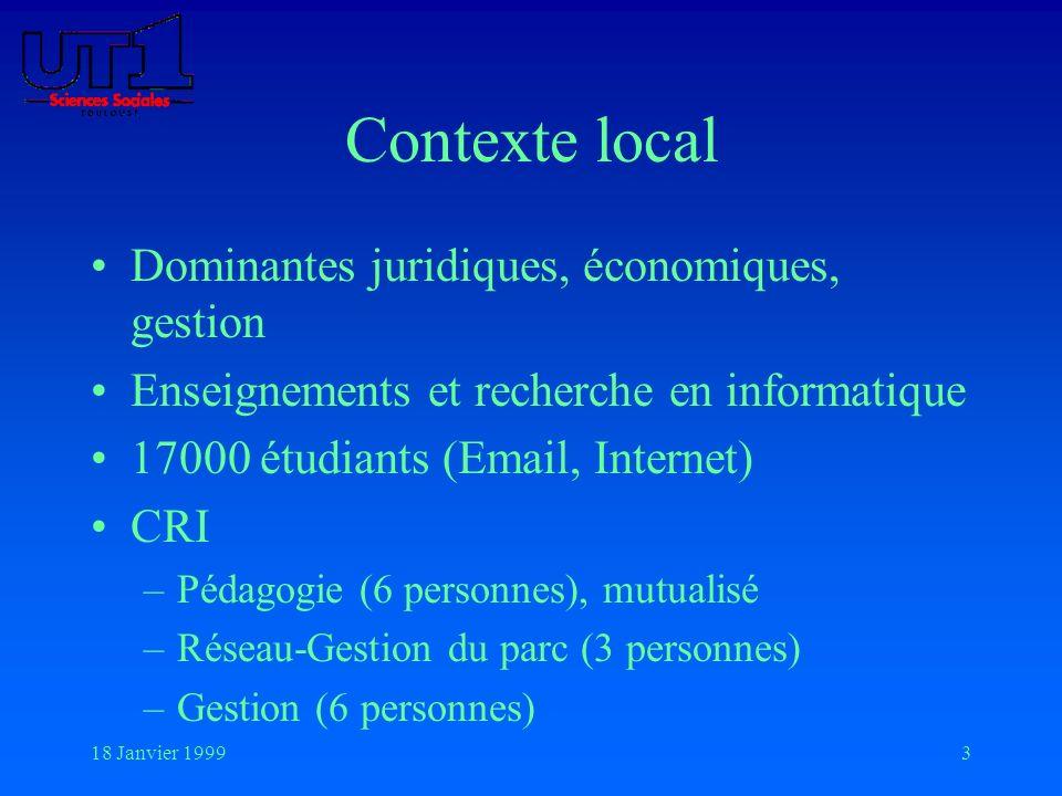 18 Janvier 19993 Contexte local Dominantes juridiques, économiques, gestion Enseignements et recherche en informatique 17000 étudiants (Email, Interne