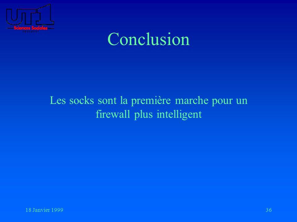 18 Janvier 199936 Conclusion Les socks sont la première marche pour un firewall plus intelligent