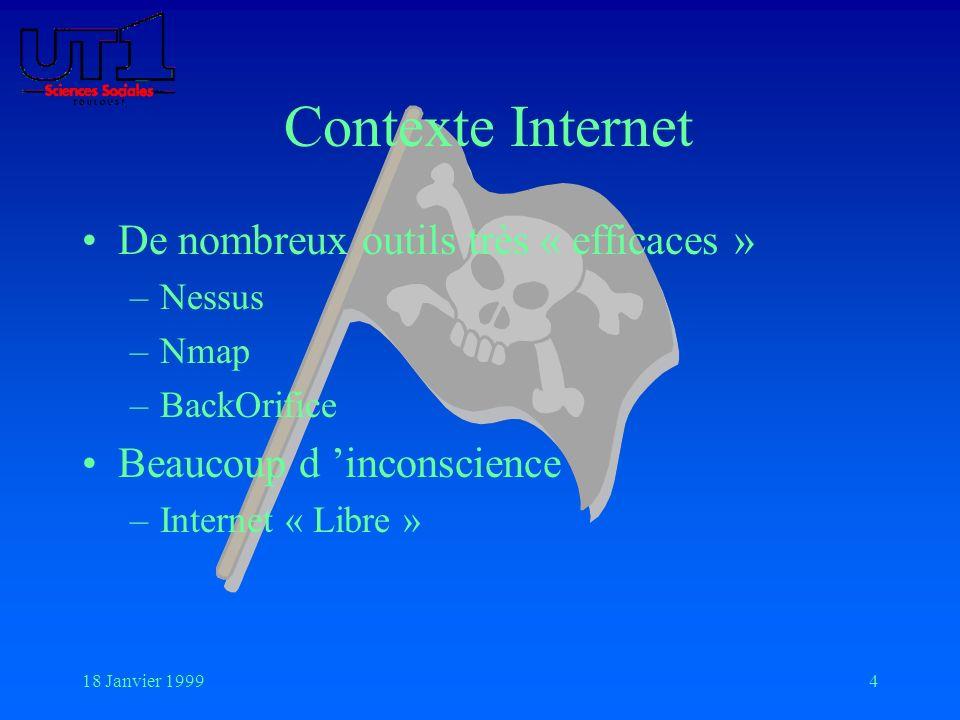 18 Janvier 19994 Contexte Internet De nombreux outils très « efficaces » –Nessus –Nmap –BackOrifice Beaucoup d inconscience –Internet « Libre »