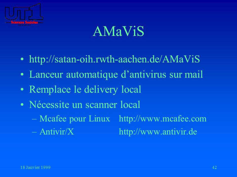 18 Janvier 199942 AMaViS http://satan-oih.rwth-aachen.de/AMaViS Lanceur automatique dantivirus sur mail Remplace le delivery local Nécessite un scanne