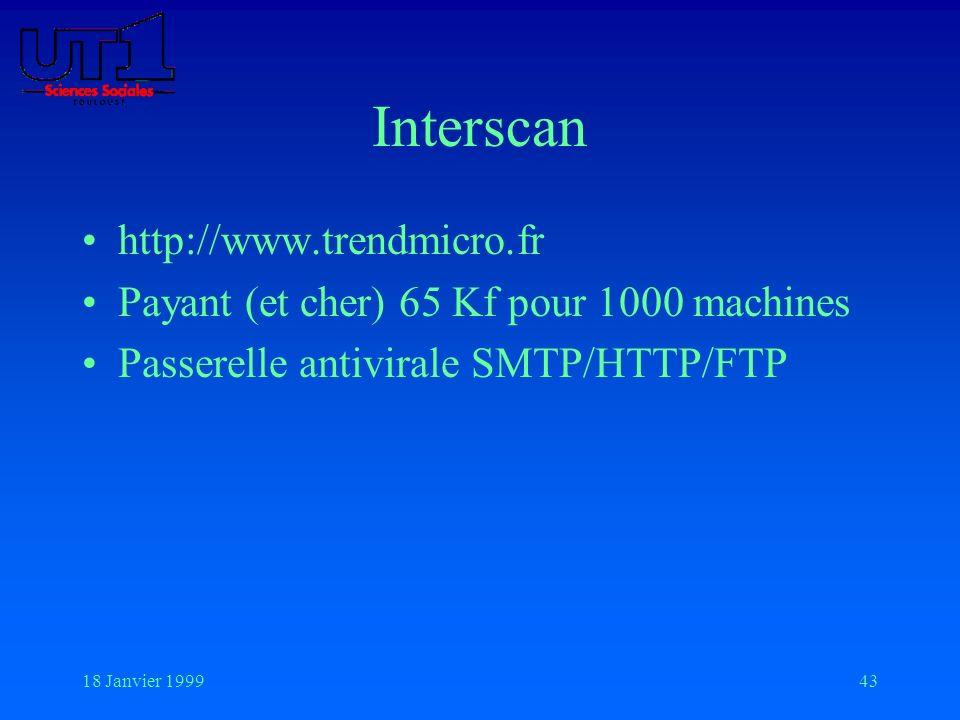 18 Janvier 199943 Interscan http://www.trendmicro.fr Payant (et cher) 65 Kf pour 1000 machines Passerelle antivirale SMTP/HTTP/FTP