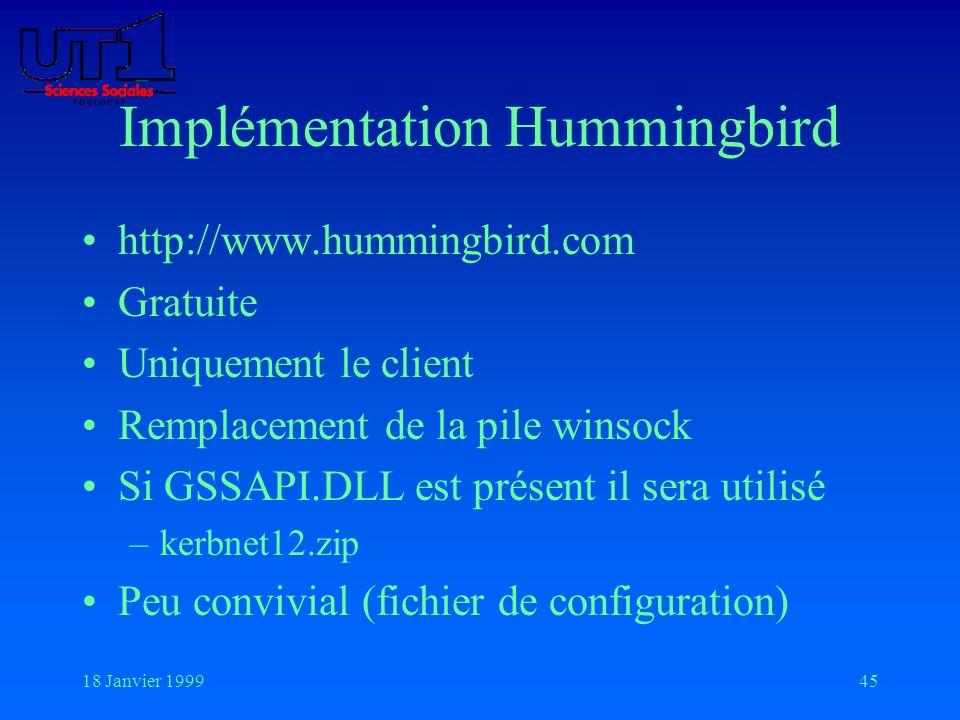 18 Janvier 199945 Implémentation Hummingbird http://www.hummingbird.com Gratuite Uniquement le client Remplacement de la pile winsock Si GSSAPI.DLL es