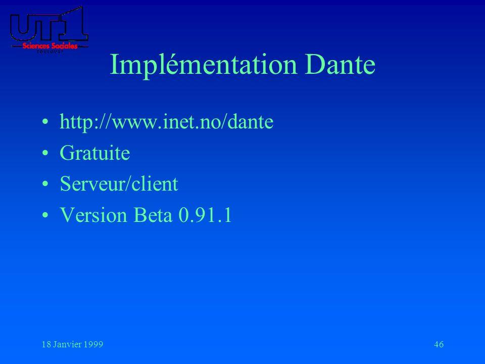 18 Janvier 199946 Implémentation Dante http://www.inet.no/dante Gratuite Serveur/client Version Beta 0.91.1