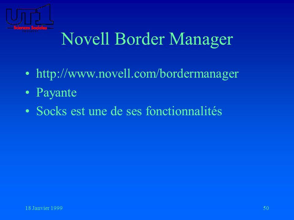 18 Janvier 199950 Novell Border Manager http://www.novell.com/bordermanager Payante Socks est une de ses fonctionnalités
