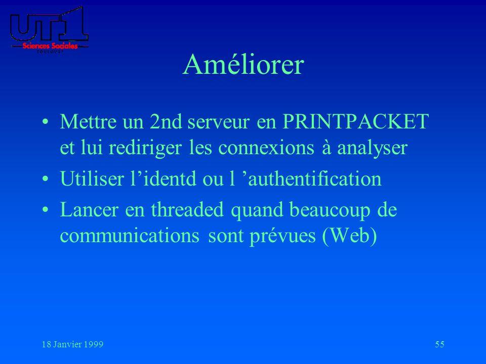 18 Janvier 199955 Améliorer Mettre un 2nd serveur en PRINTPACKET et lui rediriger les connexions à analyser Utiliser lidentd ou l authentification Lan