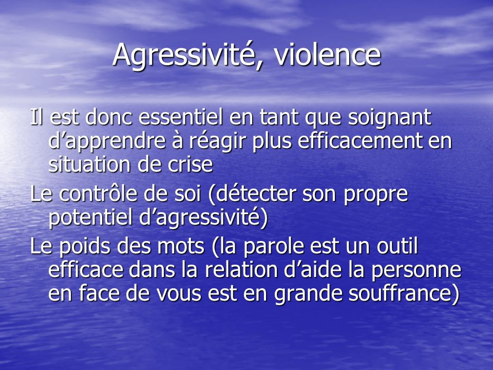 Agressivité, violence Il est donc essentiel en tant que soignant dapprendre à réagir plus efficacement en situation de crise Le contrôle de soi (détec