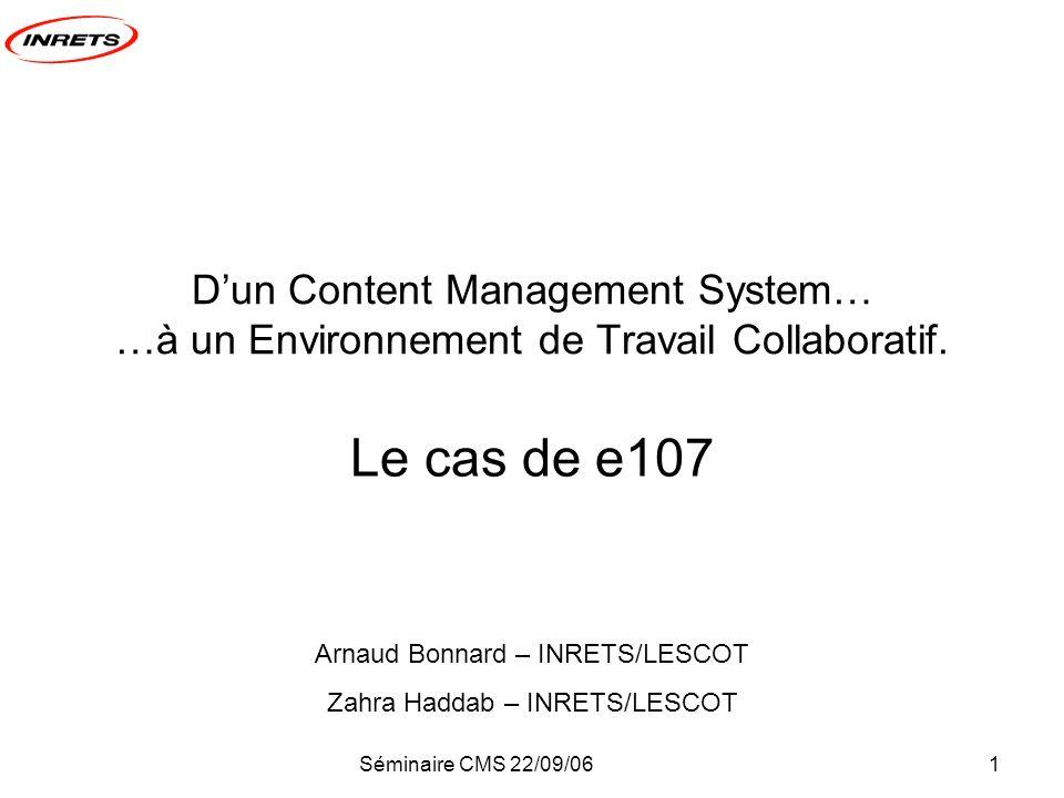 Séminaire CMS 22/09/061 Dun Content Management System… …à un Environnement de Travail Collaboratif.