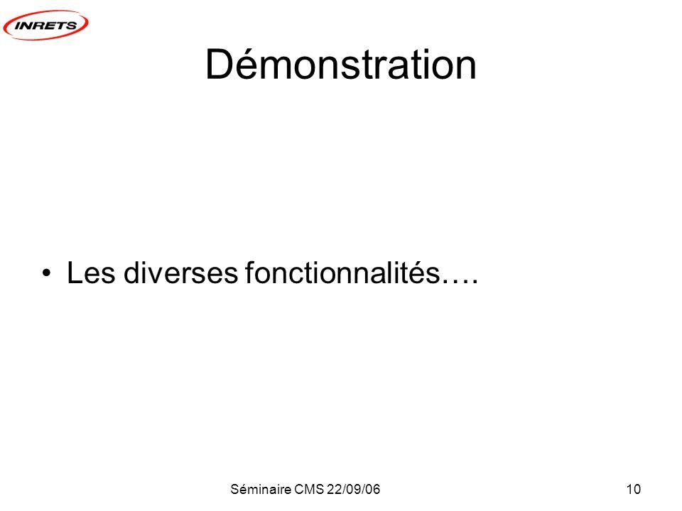 Séminaire CMS 22/09/0610 Démonstration Les diverses fonctionnalités….