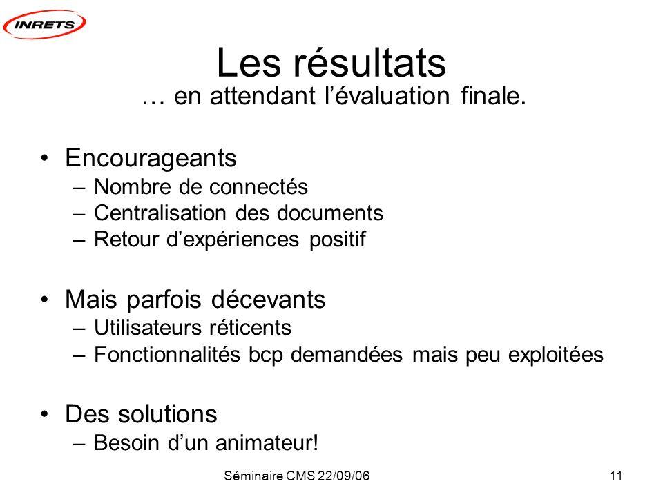 Séminaire CMS 22/09/0611 Les résultats … en attendant lévaluation finale.