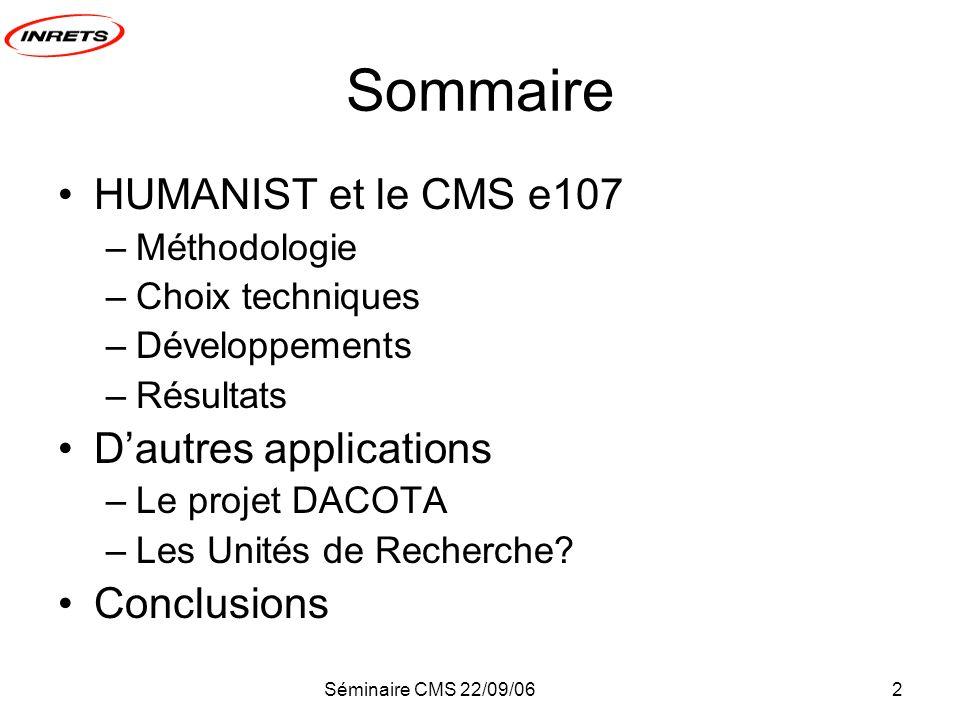 Séminaire CMS 22/09/062 Sommaire HUMANIST et le CMS e107 –Méthodologie –Choix techniques –Développements –Résultats Dautres applications –Le projet DACOTA –Les Unités de Recherche.