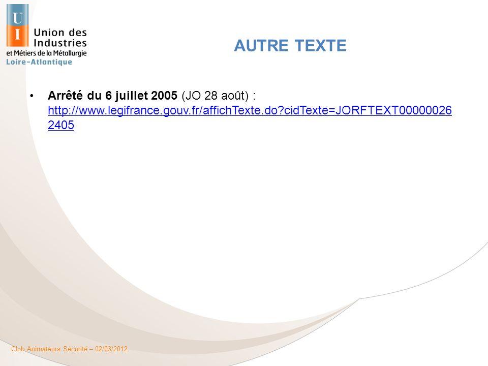 Club Animateurs Sécurité – 02/03/2012 Arrêté du 6 juillet 2005 (JO 28 août) : http://www.legifrance.gouv.fr/affichTexte.do?cidTexte=JORFTEXT00000026 2