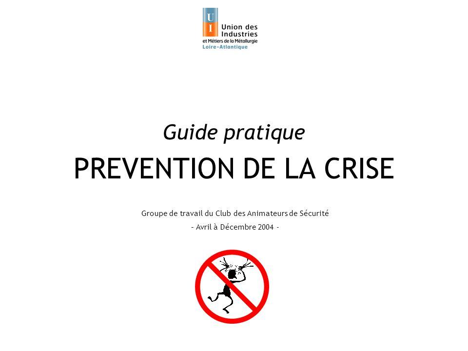 PREVENTION DE LA CRISE Guide pratique Groupe de travail du Club des Animateurs de Sécurité – Avril à Décembre 2004 -