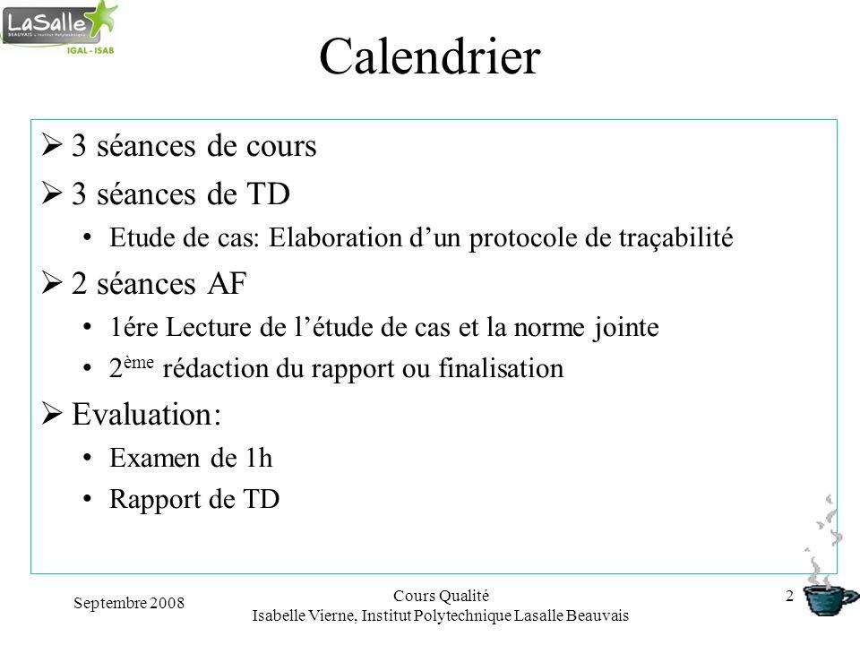 Calendrier 3 séances de cours 3 séances de TD Etude de cas: Elaboration dun protocole de traçabilité 2 séances AF 1ére Lecture de létude de cas et la
