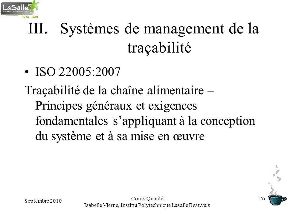 Septembre 2010 Cours Qualité Isabelle Vierne, Institut Polytechnique Lasalle Beauvais 26 III.Systèmes de management de la traçabilité ISO 22005:2007 T
