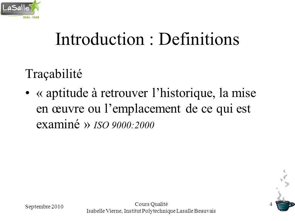 Septembre 2010 Cours Qualité Isabelle Vierne, Institut Polytechnique Lasalle Beauvais 4 Introduction : Definitions Traçabilité « aptitude à retrouver