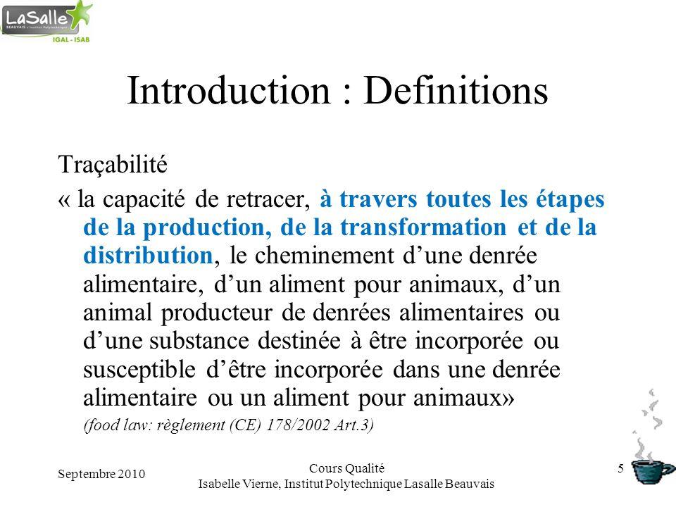 Septembre 2010 Cours Qualité Isabelle Vierne, Institut Polytechnique Lasalle Beauvais 5 Introduction : Definitions Traçabilité « la capacité de retrac