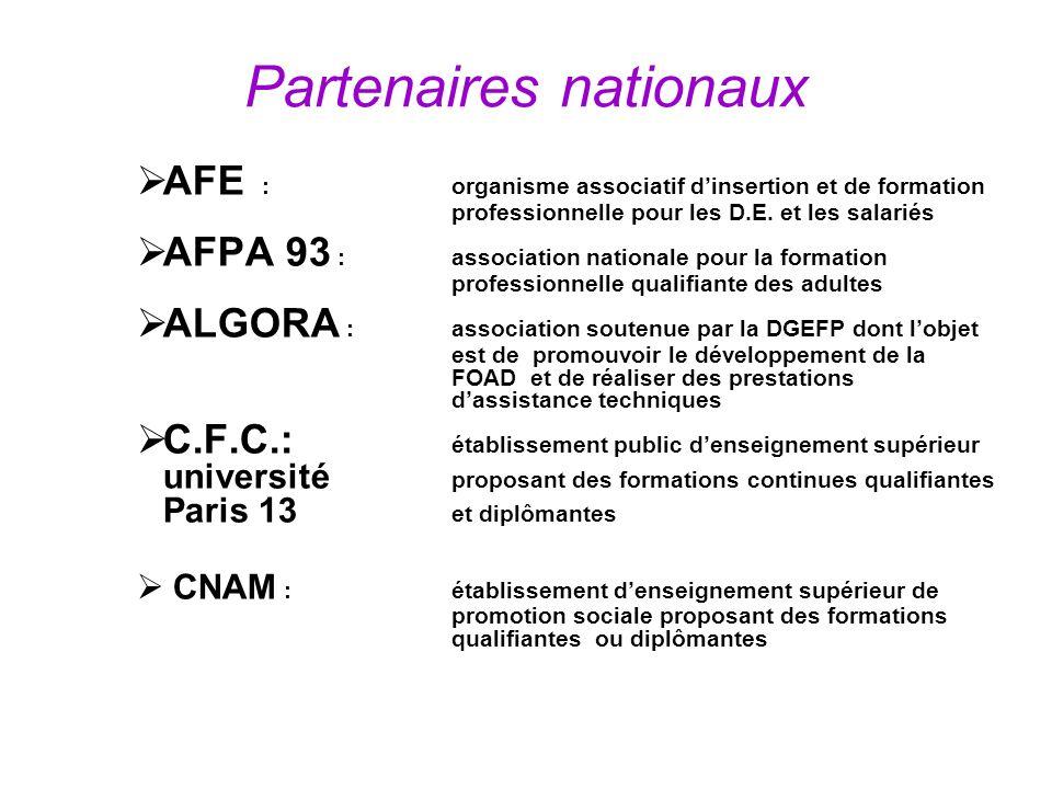 Partenaires nationaux AFE :organisme associatif dinsertion et de formation professionnelle pour les D.E. et les salariés AFPA 93 : association nationa