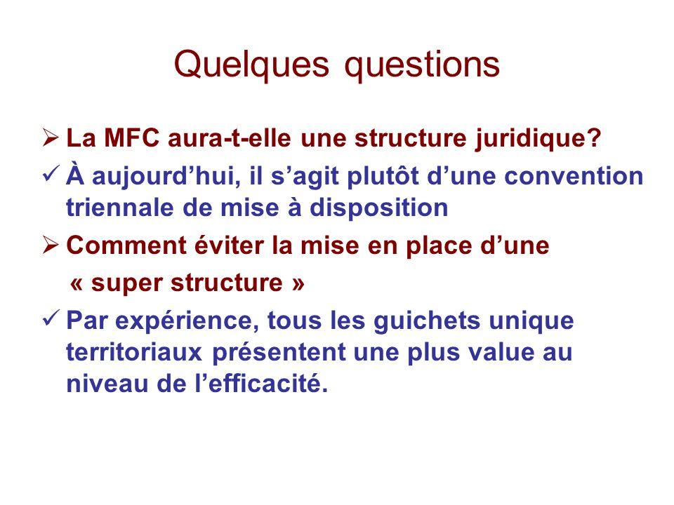 Quelques questions La MFC aura-t-elle une structure juridique? À aujourdhui, il sagit plutôt dune convention triennale de mise à disposition Comment é