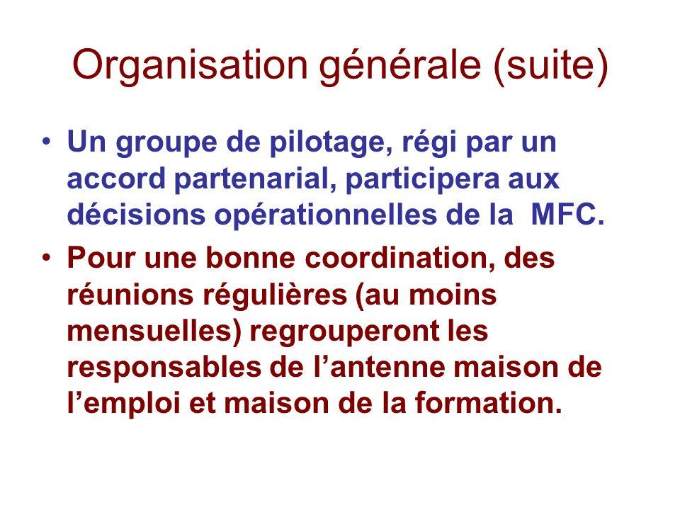 Organisation générale (suite) Un groupe de pilotage, régi par un accord partenarial, participera aux décisions opérationnelles de la MFC. Pour une bon