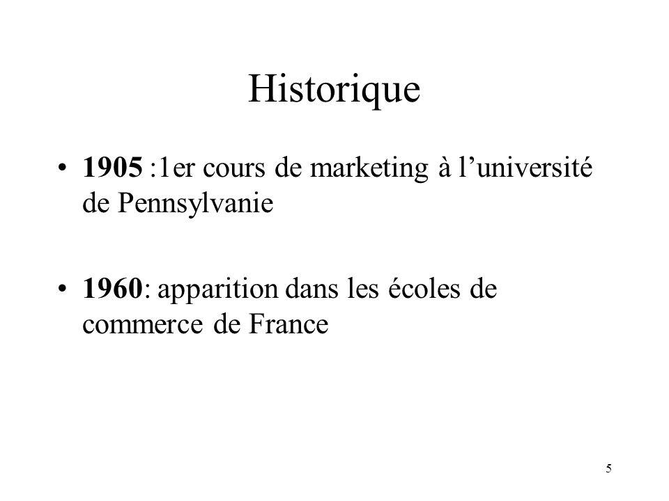 5 Historique 1905 :1er cours de marketing à luniversité de Pennsylvanie 1960: apparition dans les écoles de commerce de France