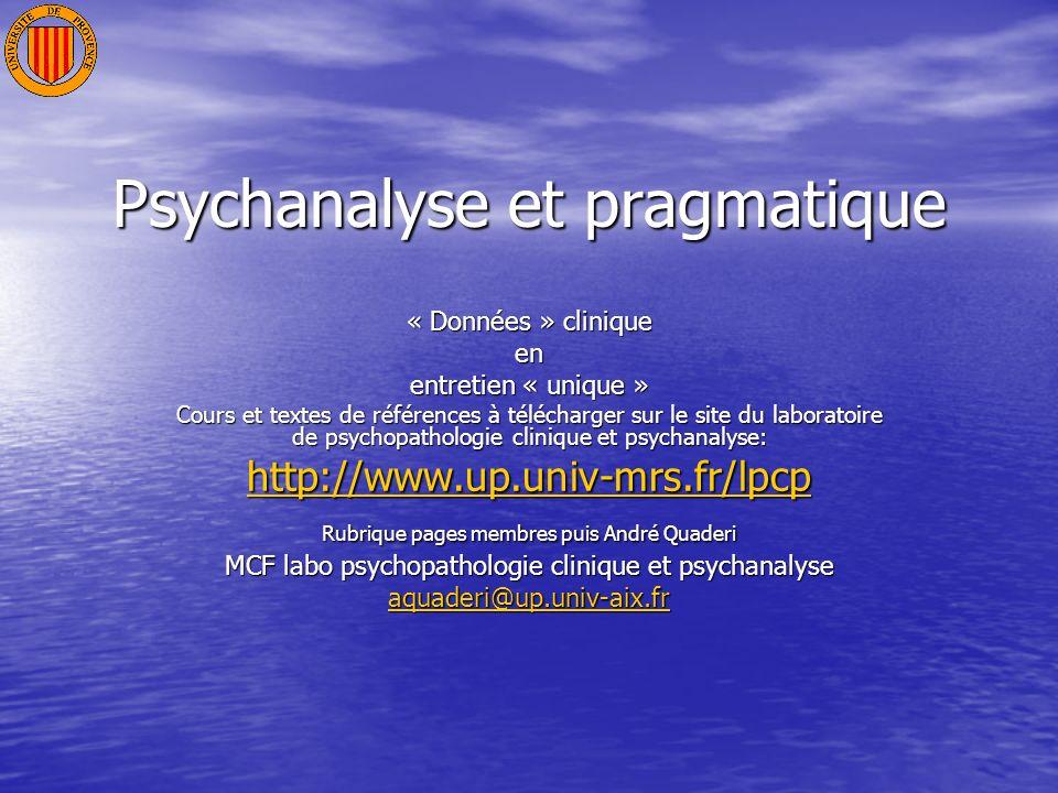 Psychanalyse et pragmatique « Données » clinique en entretien « unique » Cours et textes de références à télécharger sur le site du laboratoire de psy