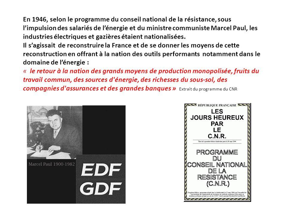 En 1946, selon le programme du conseil national de la résistance, sous limpulsion des salariés de lénergie et du ministre communiste Marcel Paul, les industries électriques et gazières étaient nationalisées.