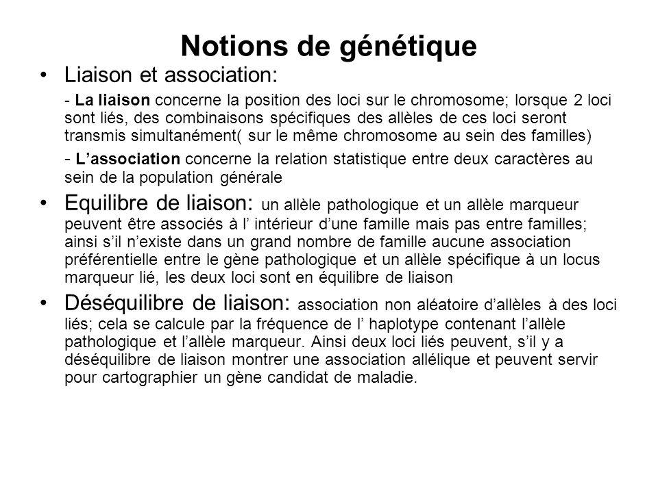 Notions de génétique Liaison et association: - La liaison concerne la position des loci sur le chromosome; lorsque 2 loci sont liés, des combinaisons
