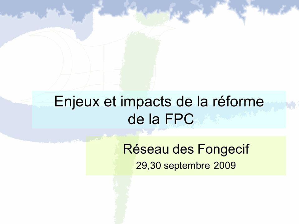 Enjeux et impacts de la réforme de la FPC Réseau des Fongecif 29,30 septembre 2009